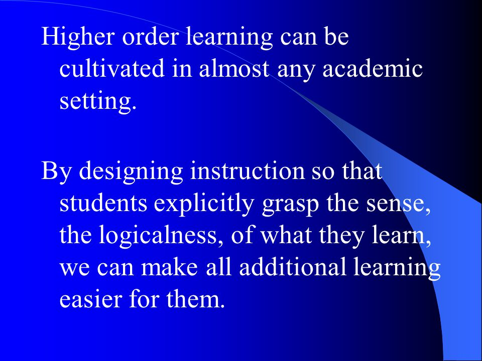 Higher order learning can be cultivated in almost any academic setting.