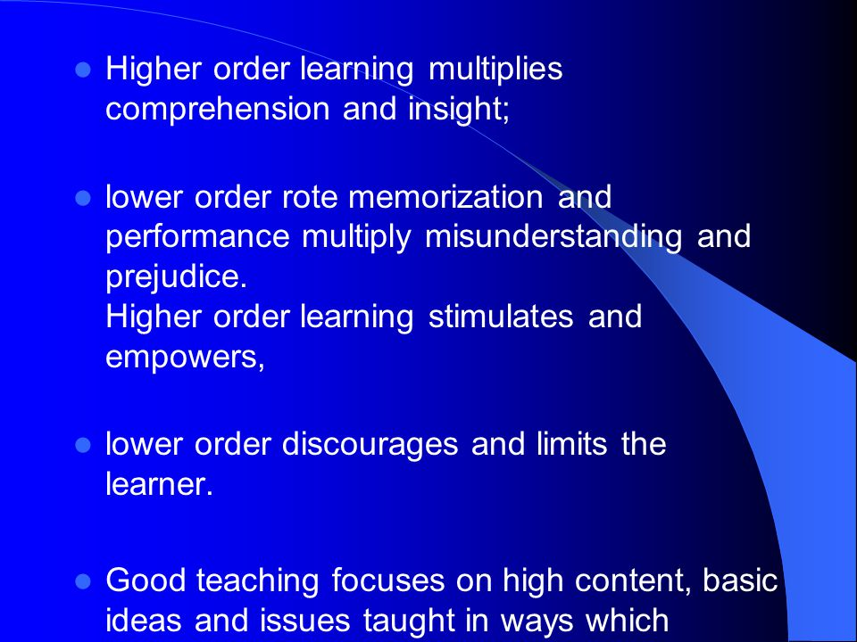Higher order learning multiplies comprehension and insight;