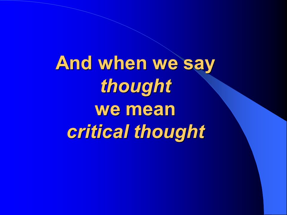 And when we say thought we mean critical thought