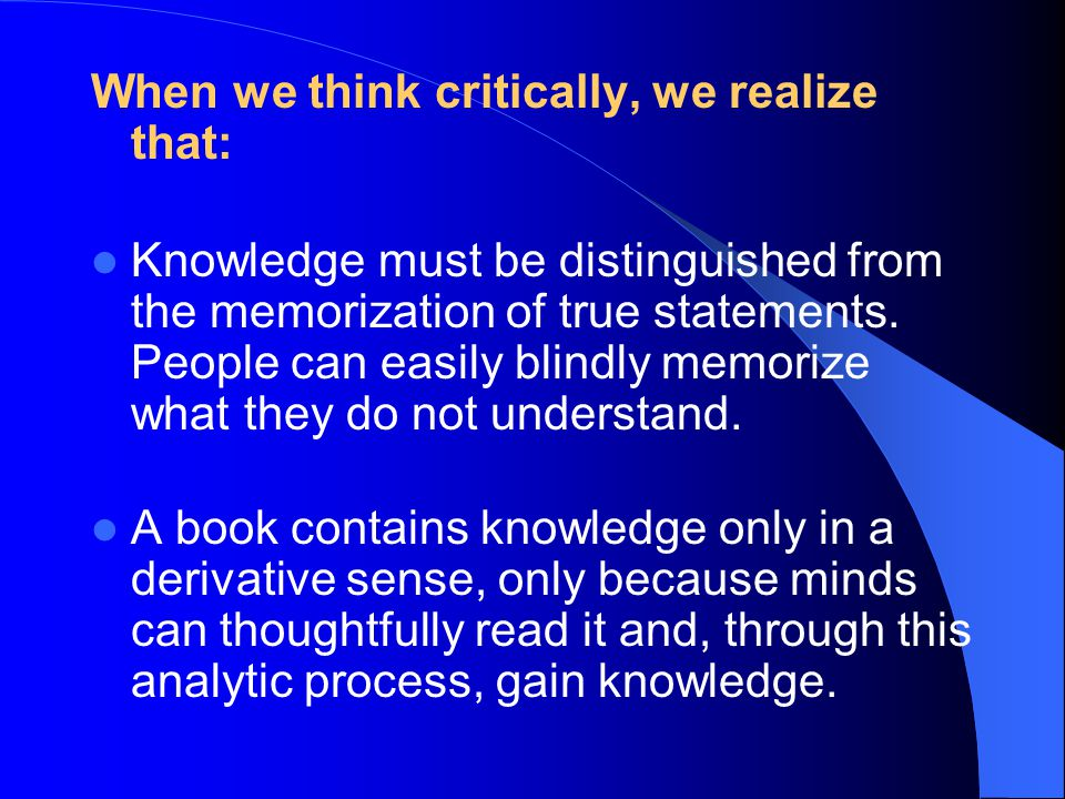 When we think critically, we realize that: