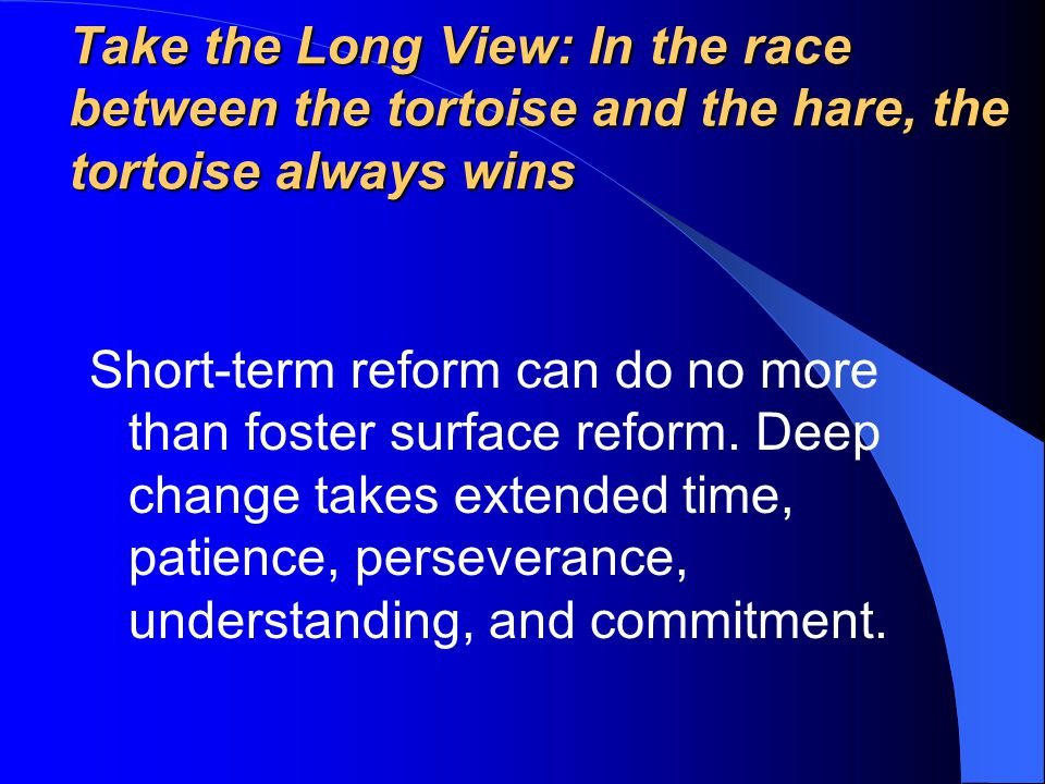 Take the Long View: In the race between the tortoise and the hare, the tortoise always wins