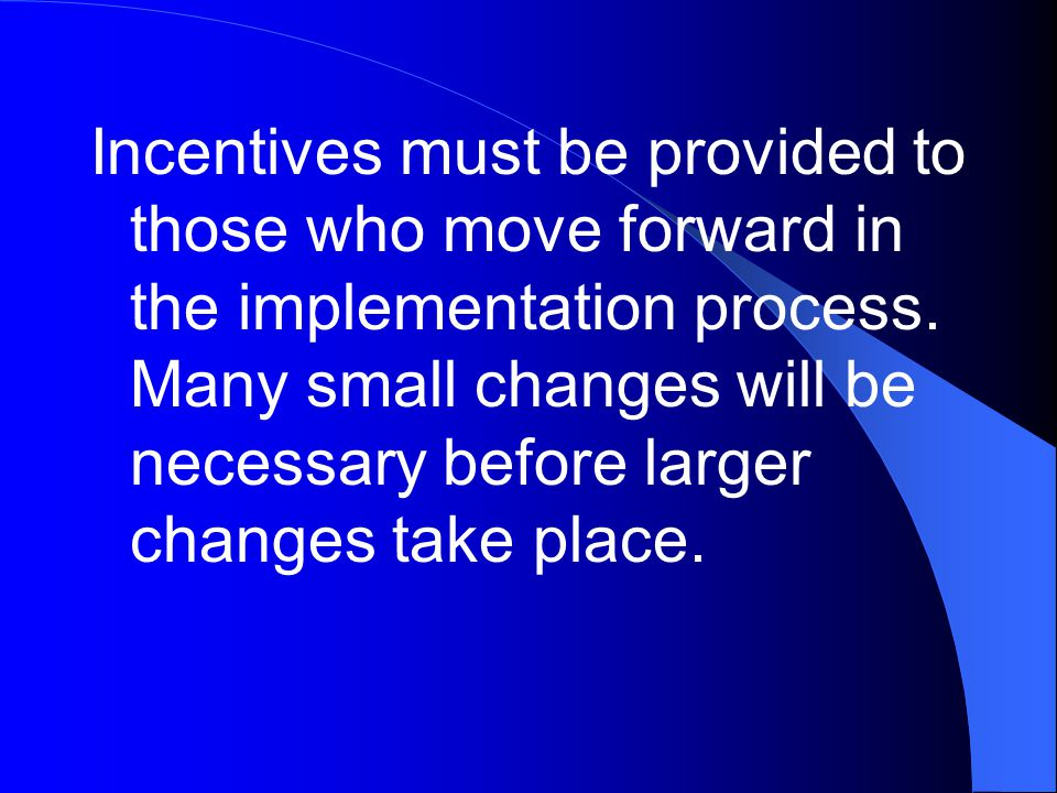 Incentives must be provided to those who move forward in the implementation process.