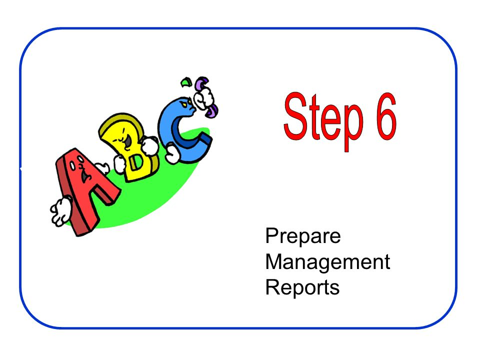 Step 6 Prepare Management Reports