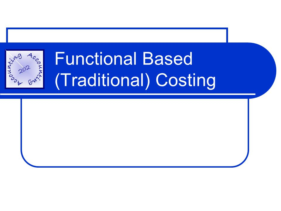 Functional Based (Traditional) Costing