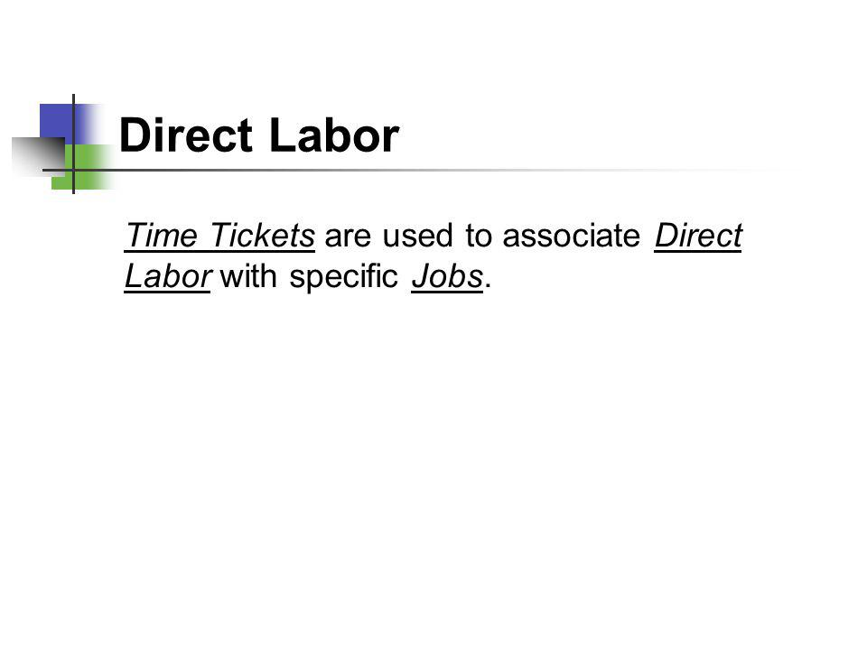 Direct Labor Time Tickets are used to associate Direct Labor with specific Jobs.
