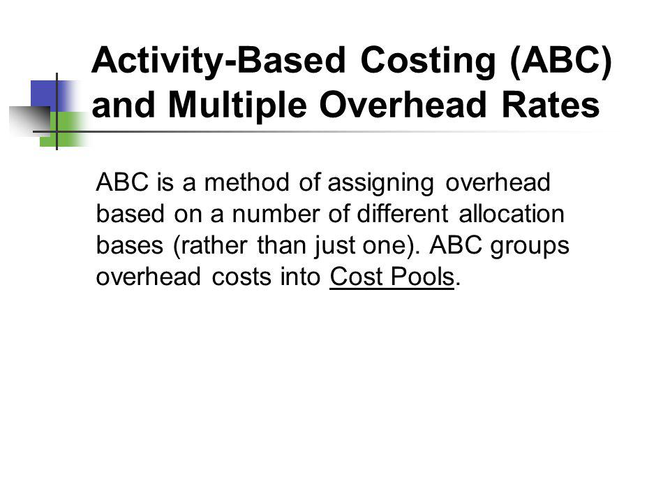 Activity-Based Costing (ABC) and Multiple Overhead Rates