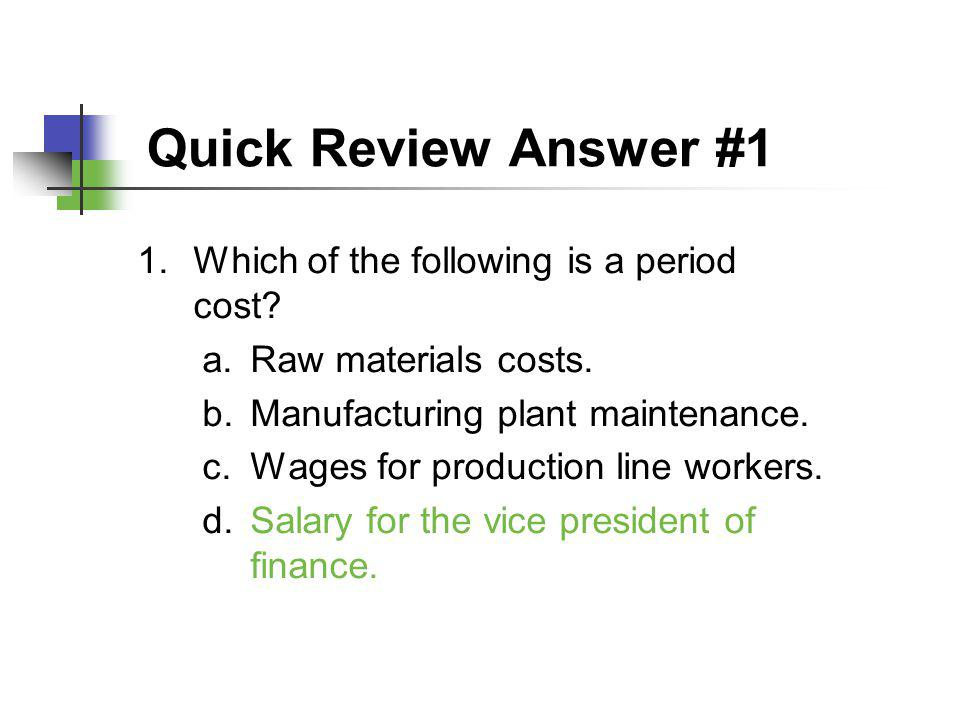 Quick Review Answer #1 Which of the following is a period cost