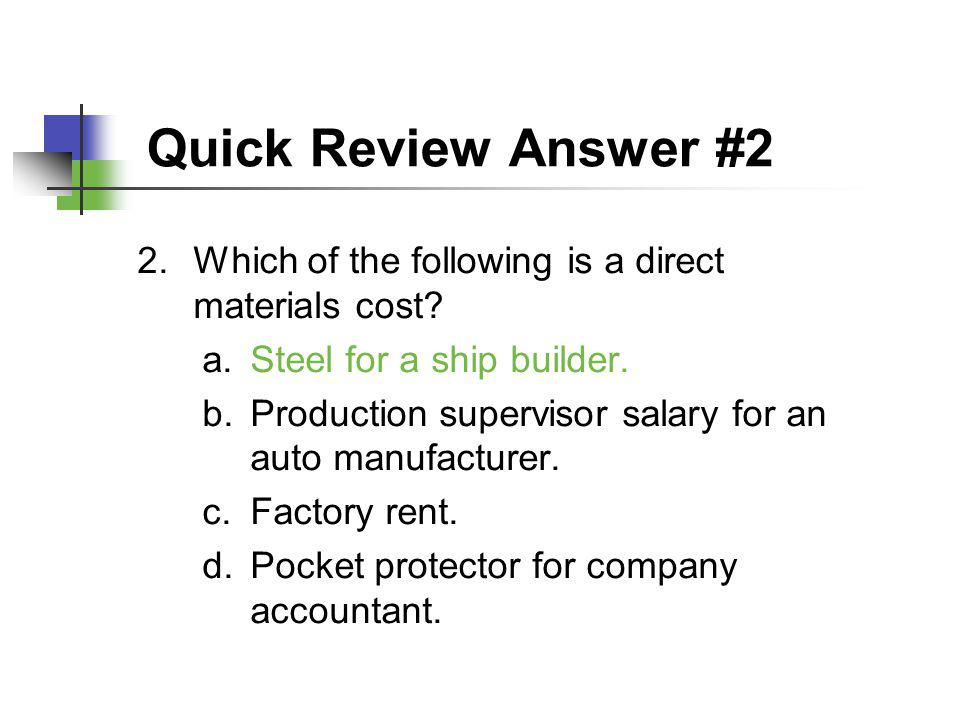 Quick Review Answer #2 Which of the following is a direct materials cost Steel for a ship builder.