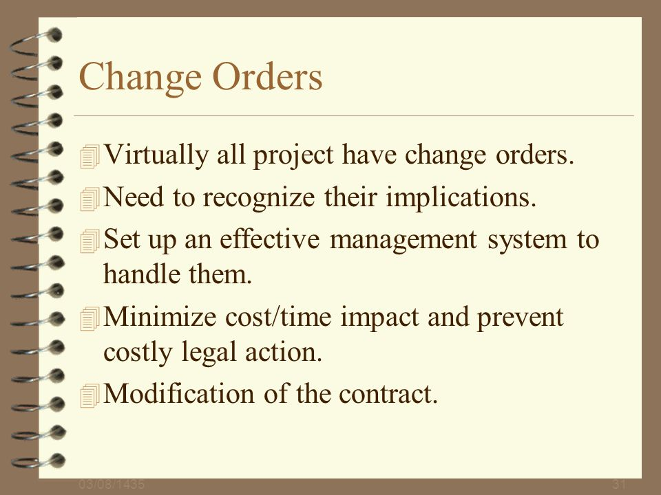 Change Orders Virtually all project have change orders.