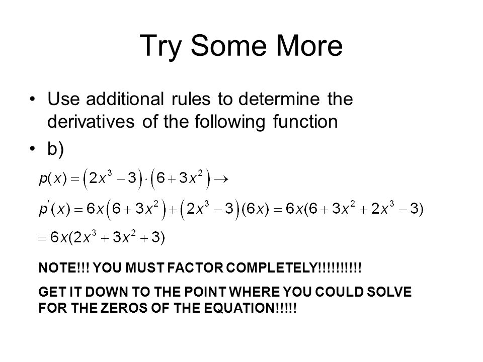 Try Some More Use additional rules to determine the derivatives of the following function. b) NOTE!!! YOU MUST FACTOR COMPLETELY!!!!!!!!!!