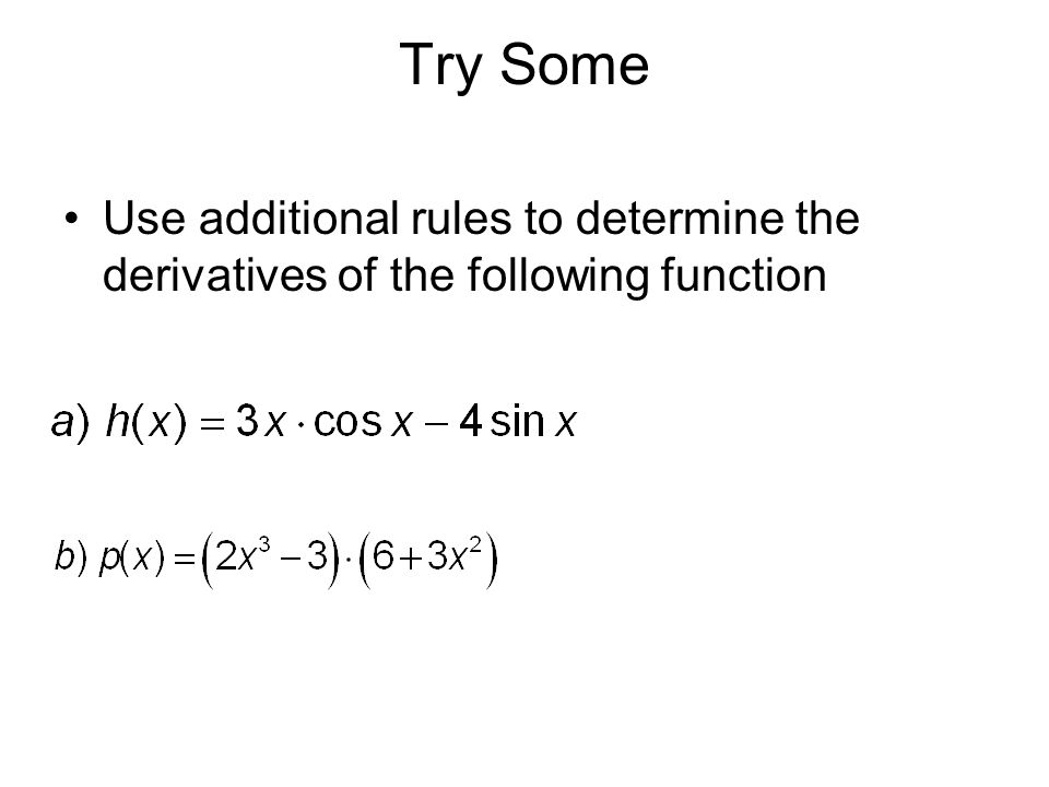 Try Some Use additional rules to determine the derivatives of the following function