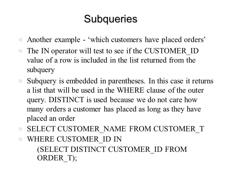Subqueries Another example - 'which customers have placed orders'
