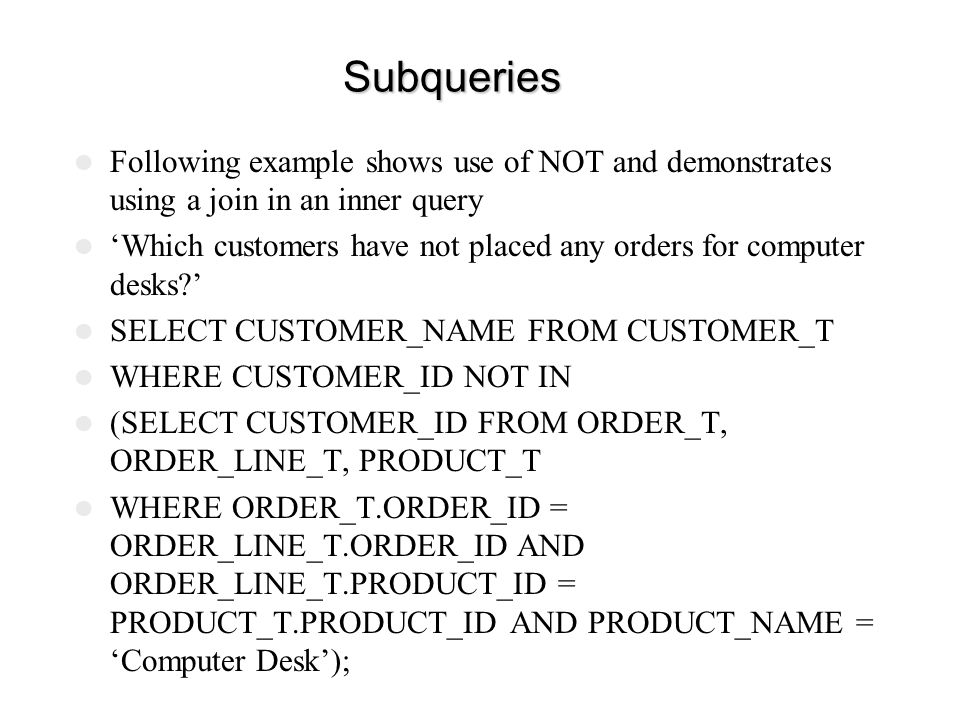 Subqueries Following example shows use of NOT and demonstrates using a join in an inner query.