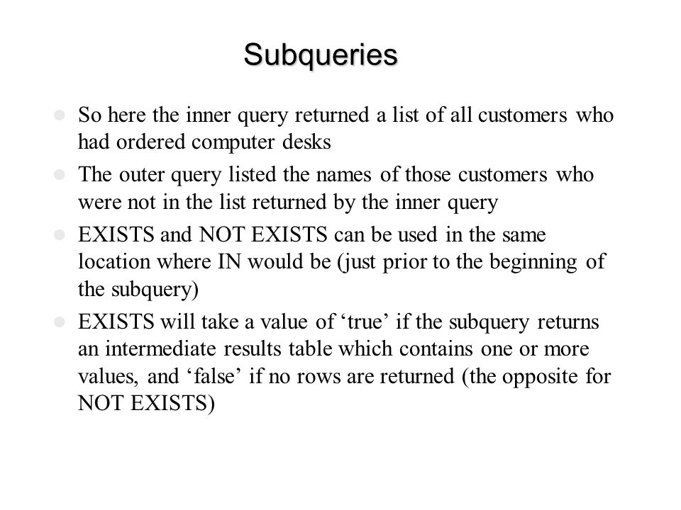 Subqueries So here the inner query returned a list of all customers who had ordered computer desks.