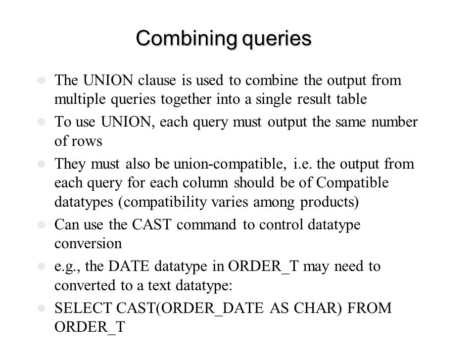 Combining queries The UNION clause is used to combine the output from multiple queries together into a single result table.