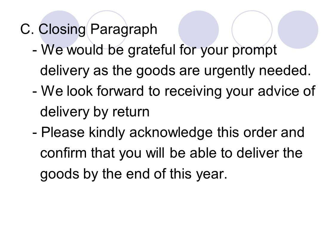 C. Closing Paragraph - We would be grateful for your prompt. delivery as the goods are urgently needed.