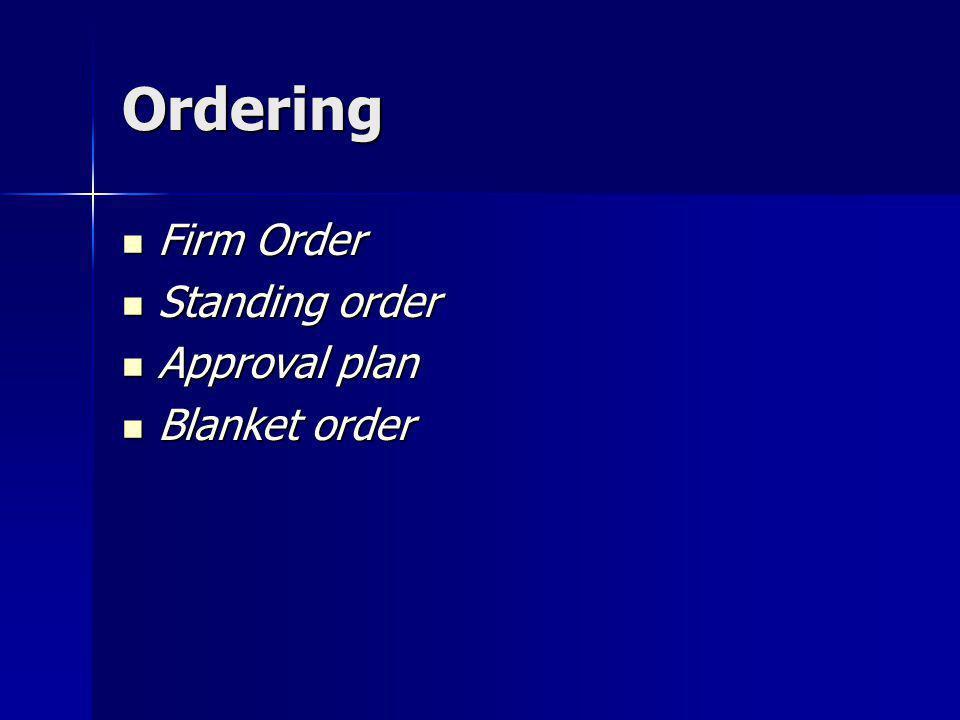 Ordering Firm Order Standing order Approval plan Blanket order