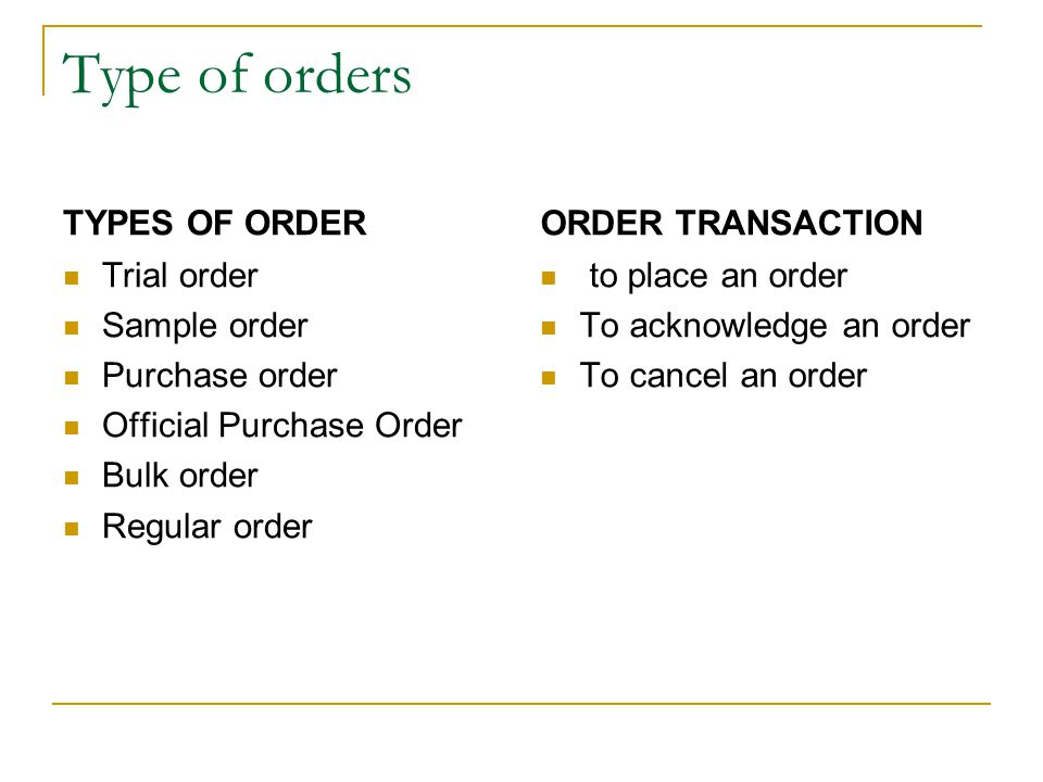 Type of orders TYPES OF ORDER ORDER TRANSACTION Trial order