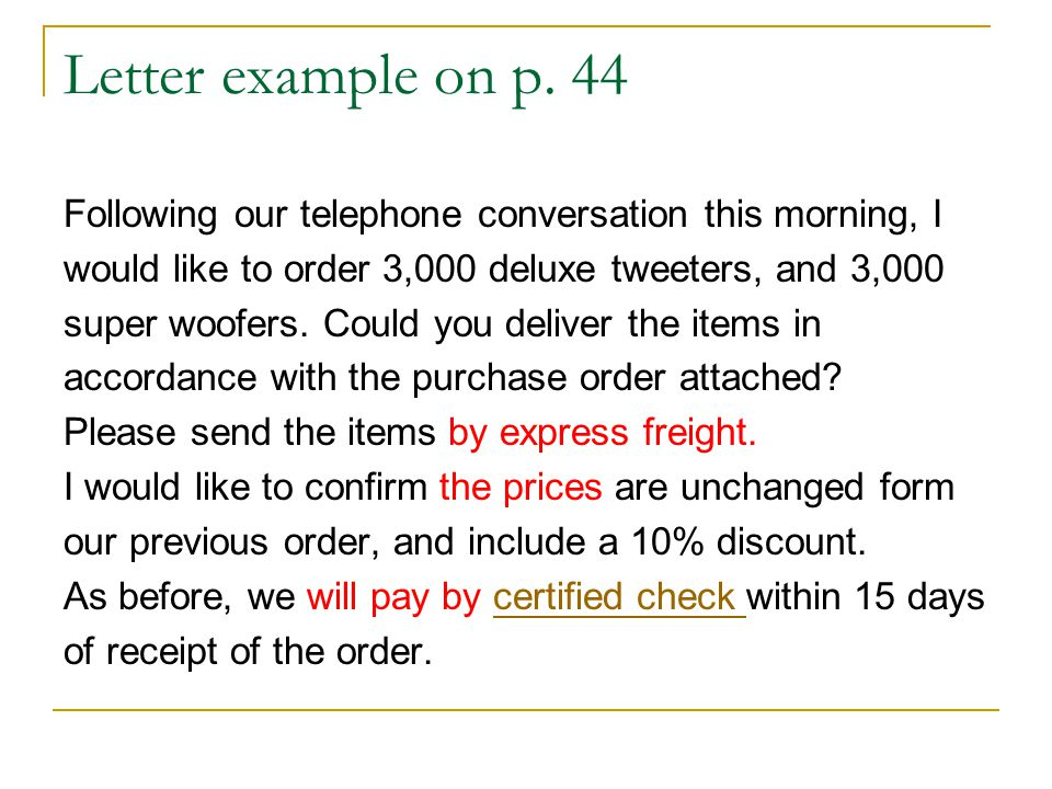 Letter example on p. 44 Following our telephone conversation this morning, I. would like to order 3,000 deluxe tweeters, and 3,000.