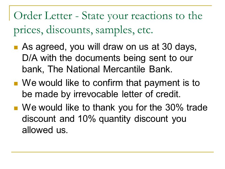 Order Letter - State your reactions to the prices, discounts, samples, etc.