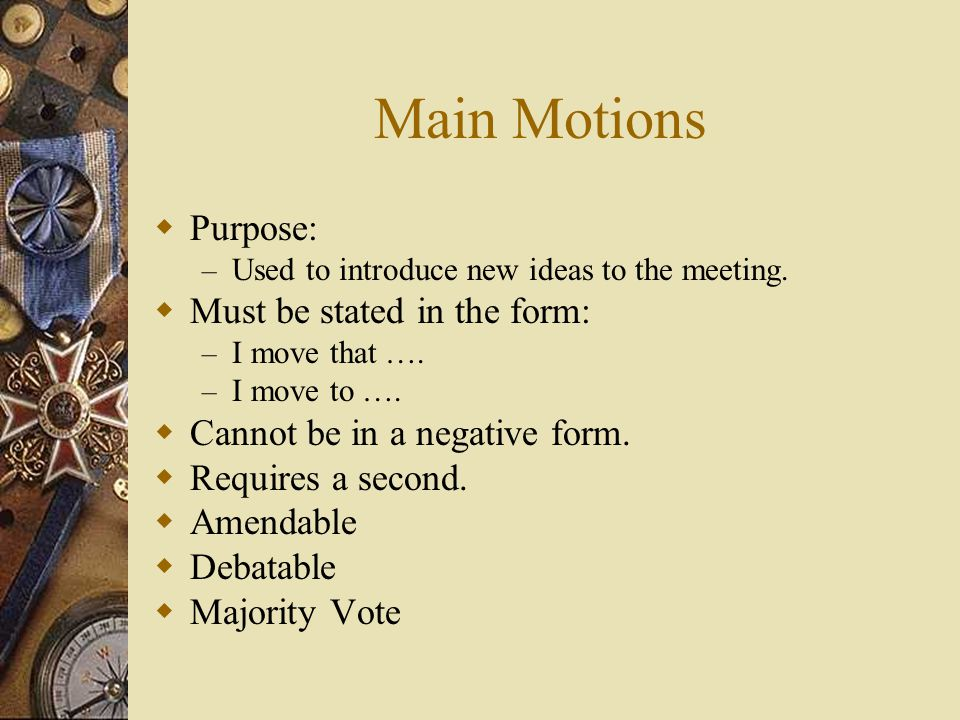 Main Motions Purpose: Must be stated in the form: