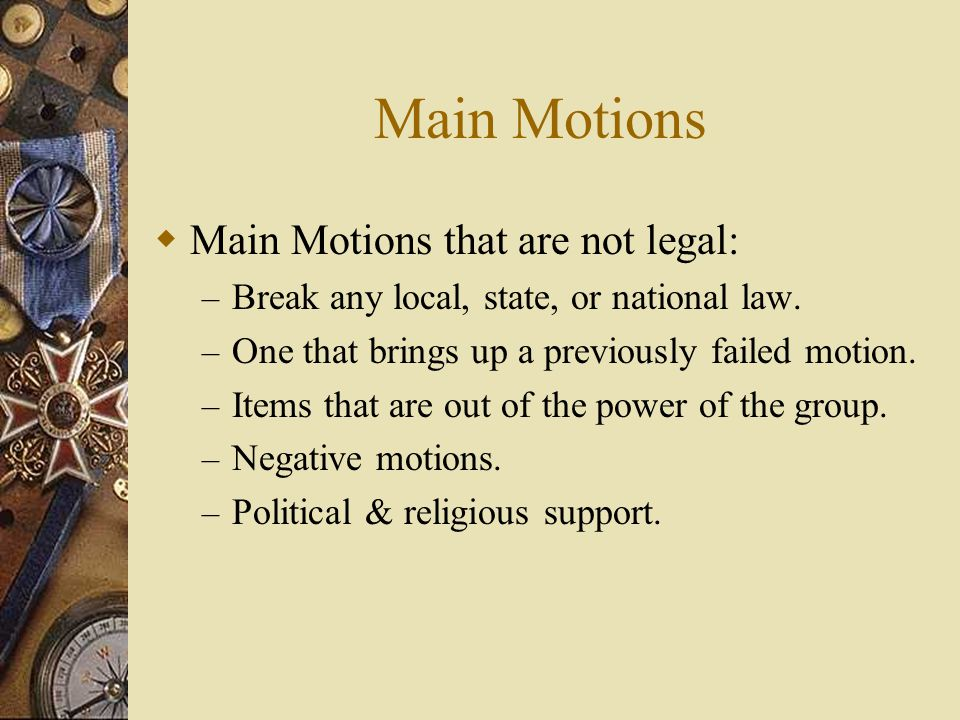 Main Motions Main Motions that are not legal: