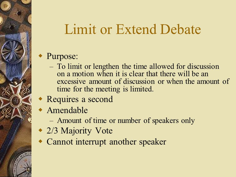 Limit or Extend Debate Purpose: Requires a second Amendable