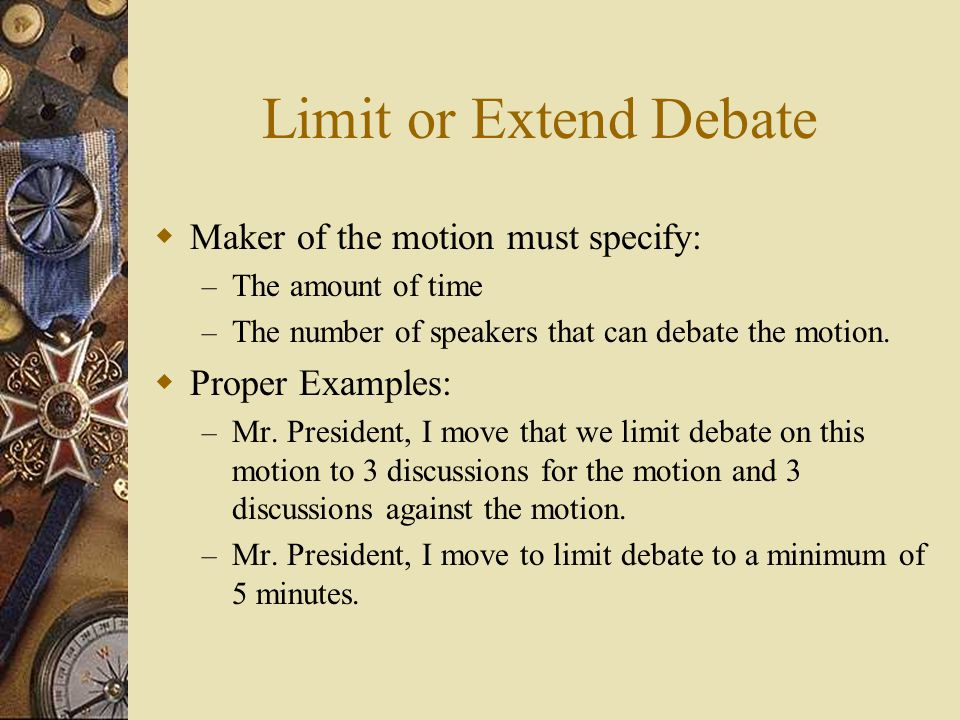 Limit or Extend Debate Maker of the motion must specify:
