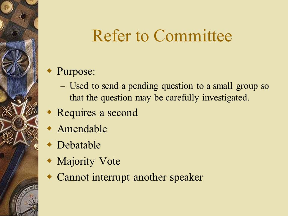 Refer to Committee Purpose: Requires a second Amendable Debatable