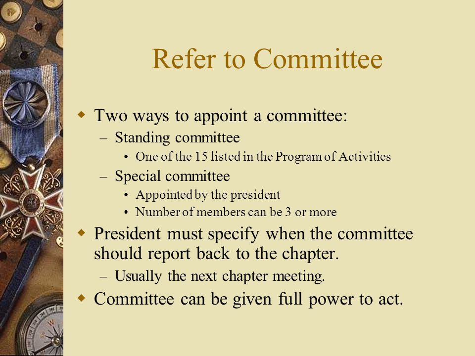 Refer to Committee Two ways to appoint a committee: