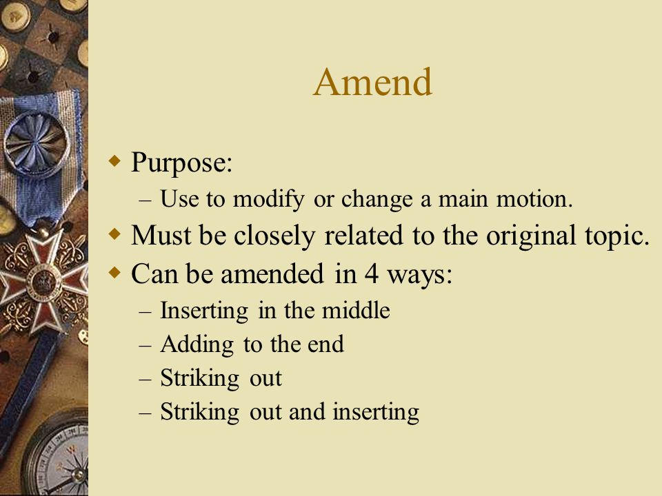 Amend Purpose: Must be closely related to the original topic.