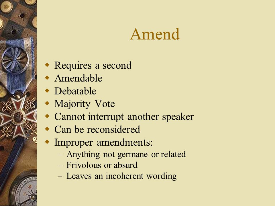 Amend Requires a second Amendable Debatable Majority Vote