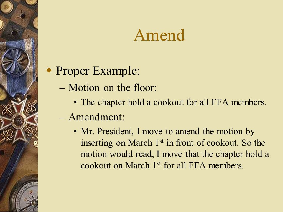 Amend Proper Example: Motion on the floor: Amendment: