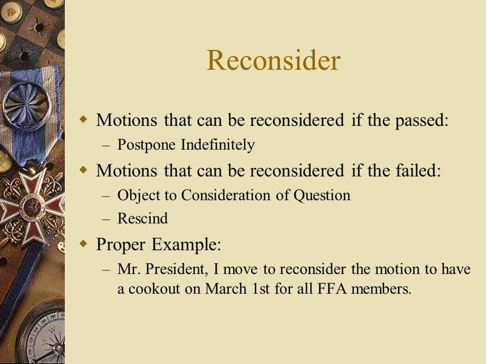 Reconsider Motions that can be reconsidered if the passed: