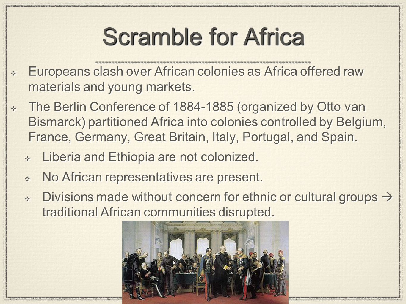 Scramble for Africa Europeans clash over African colonies as Africa offered raw materials and young markets.