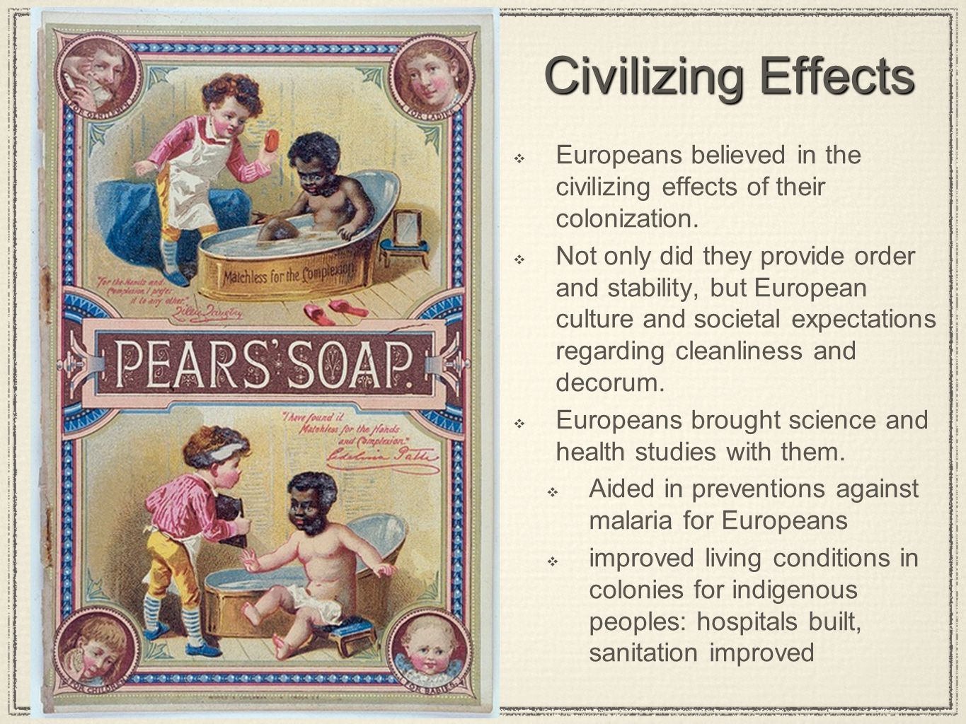 Civilizing Effects Europeans believed in the civilizing effects of their colonization.