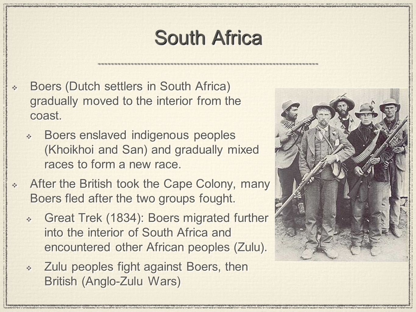 South Africa Boers (Dutch settlers in South Africa) gradually moved to the interior from the coast.
