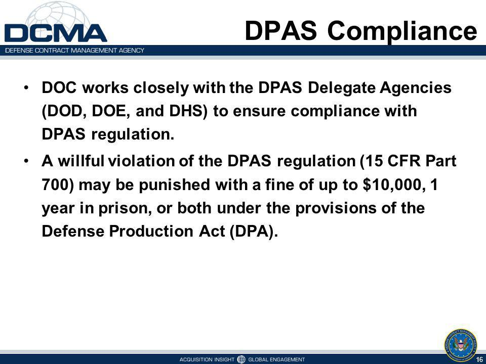 DPAS Compliance DOC works closely with the DPAS Delegate Agencies (DOD, DOE, and DHS) to ensure compliance with DPAS regulation.
