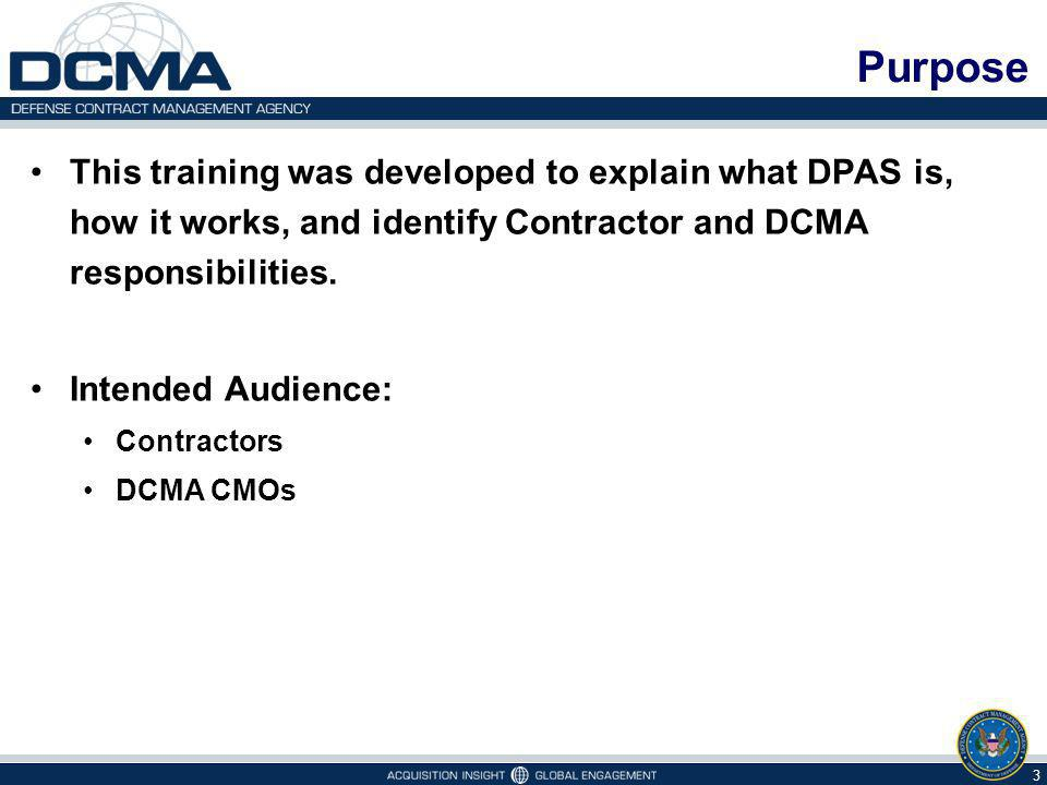 Purpose This training was developed to explain what DPAS is, how it works, and identify Contractor and DCMA responsibilities.