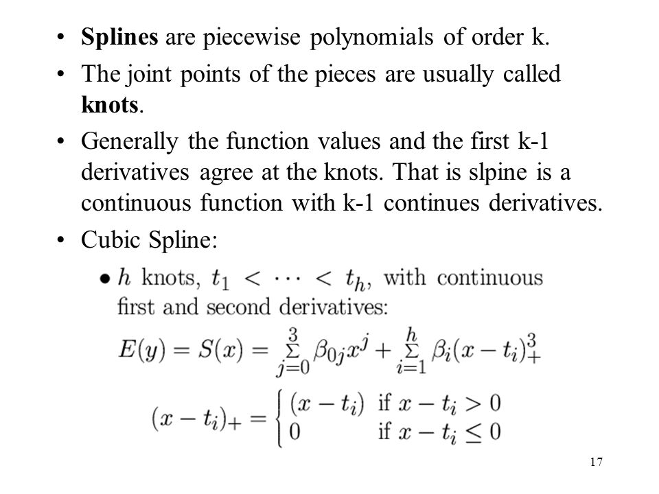 Splines are piecewise polynomials of order k.
