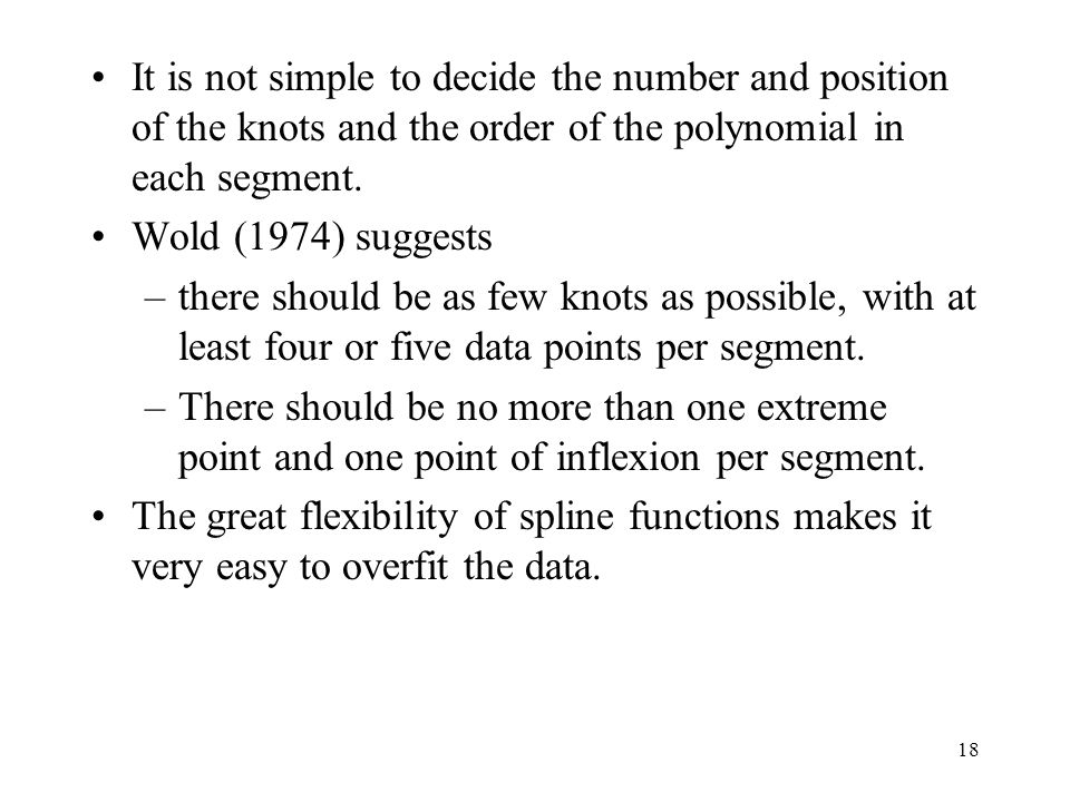 It is not simple to decide the number and position of the knots and the order of the polynomial in each segment.