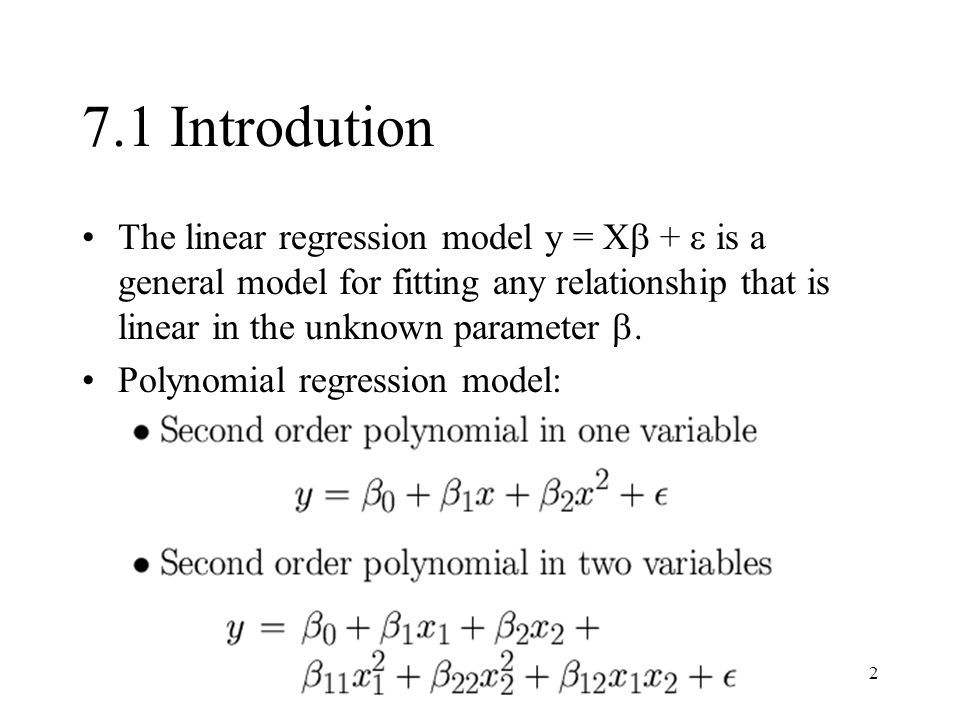 7.1 Introdution The linear regression model y = X +  is a general model for fitting any relationship that is linear in the unknown parameter .