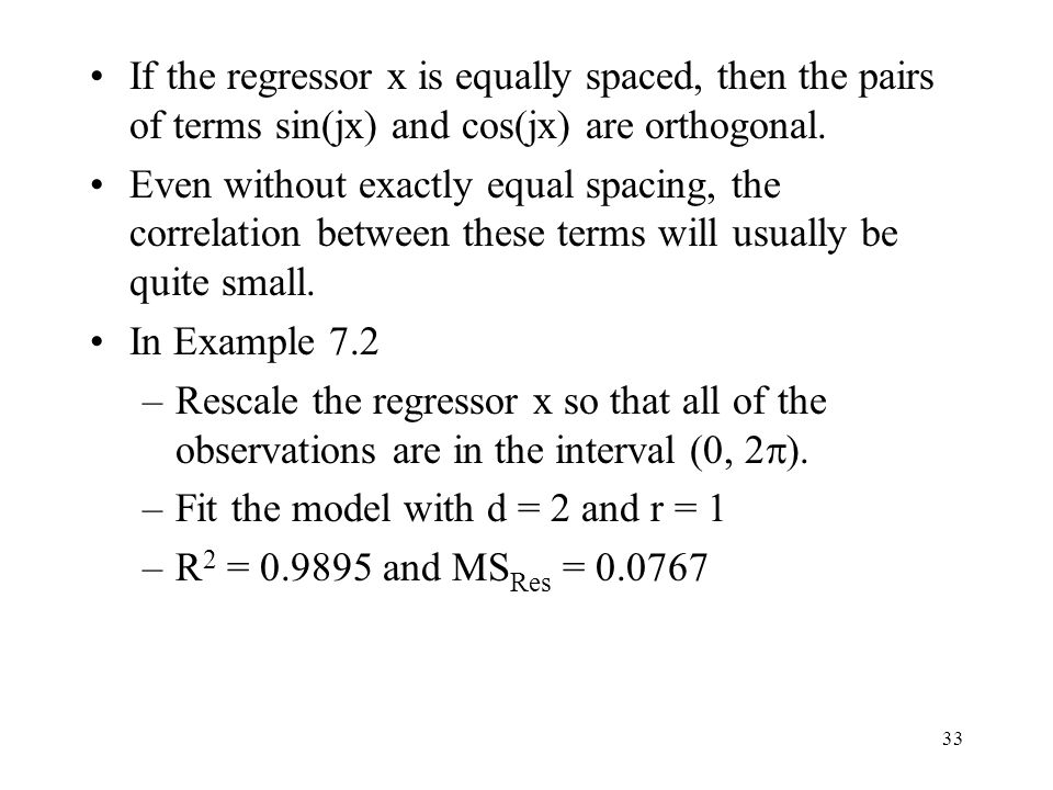 If the regressor x is equally spaced, then the pairs of terms sin(jx) and cos(jx) are orthogonal.