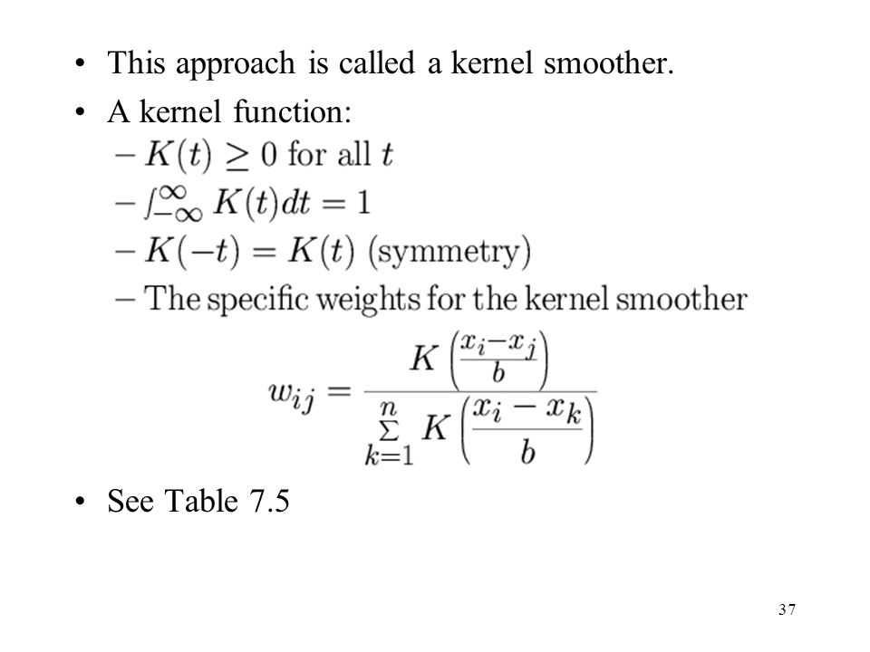 This approach is called a kernel smoother.