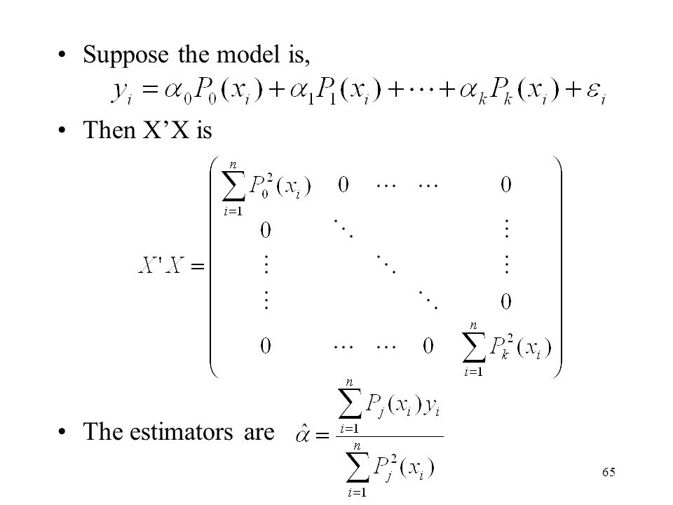 Suppose the model is, Then X'X is The estimators are
