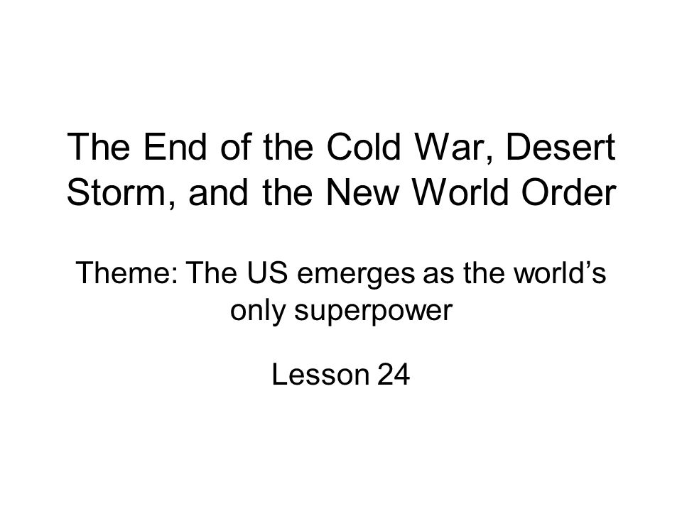 The End of the Cold War, Desert Storm, and the New World Order