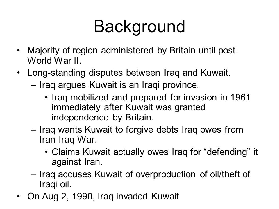 Background Majority of region administered by Britain until post-World War II. Long-standing disputes between Iraq and Kuwait.