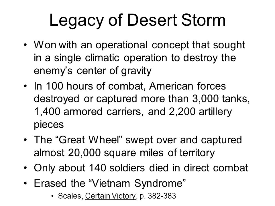Legacy of Desert Storm Won with an operational concept that sought in a single climatic operation to destroy the enemy's center of gravity.