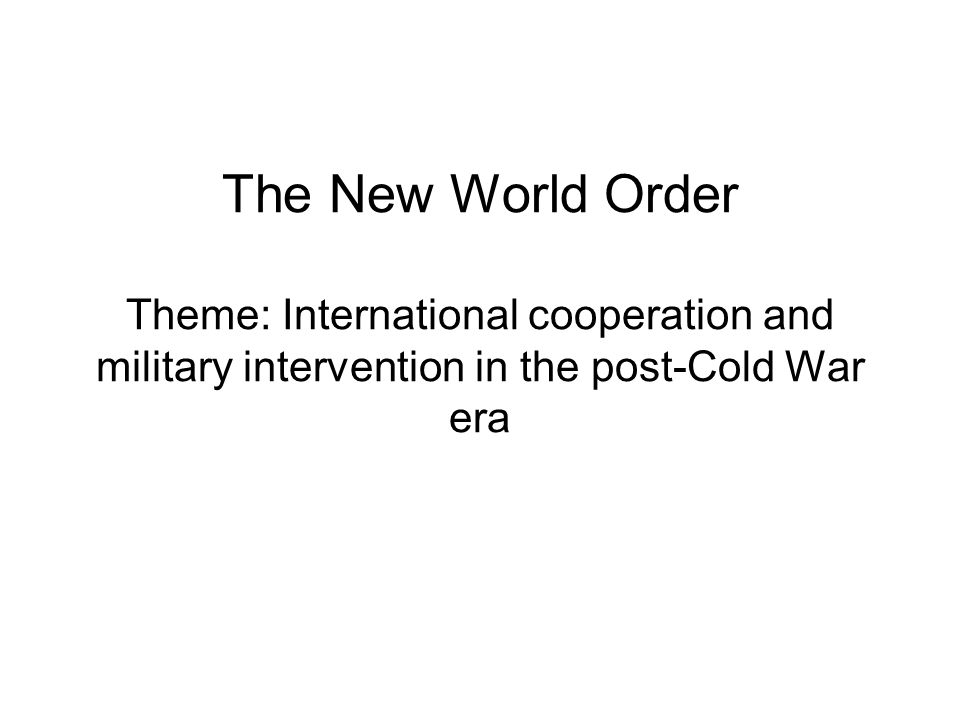 The New World Order Theme: International cooperation and military intervention in the post-Cold War era