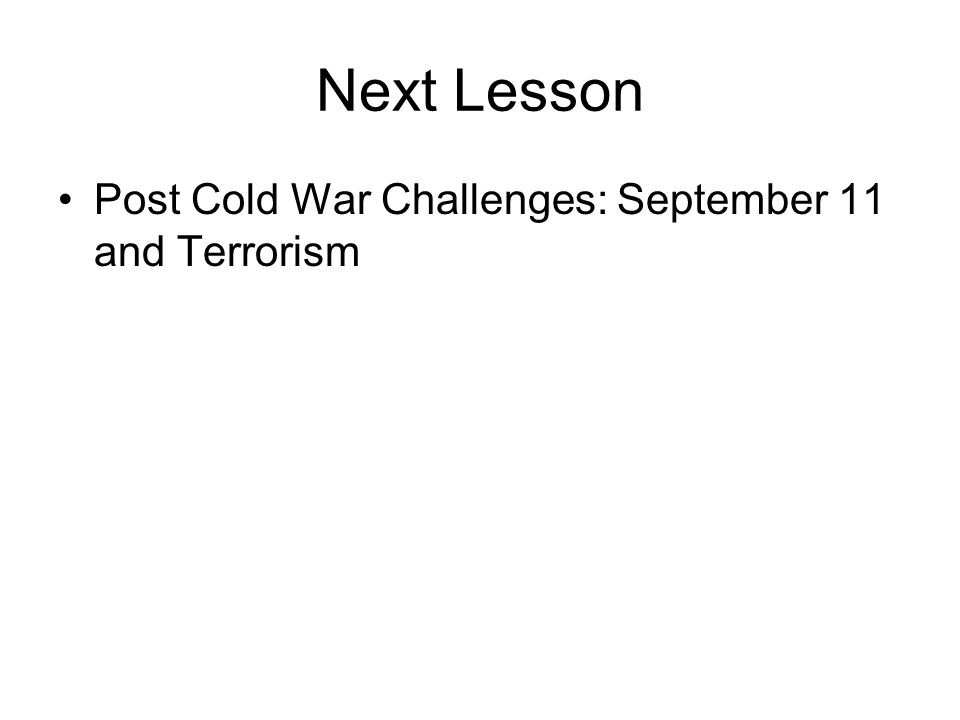Next Lesson Post Cold War Challenges: September 11 and Terrorism